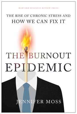 The Burnout Epidemic: The Rise of Chronic Stress and How We Can Fix It Cover Image