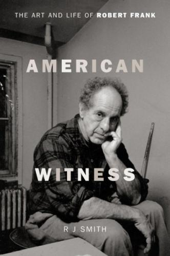 American Witness: The Art and Life of Robert Frank Cover Image