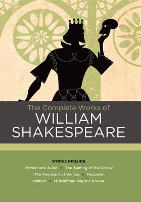 The Complete Works of William Shakespeare: Works include: Romeo and Juliet; The Taming of the Shrew; The Merchant of Venice; Macbeth; Hamlet; A Midsummer Night's Dream (Chartwell Classics) Cover Image