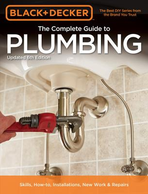 Black & Decker The Complete Guide to Plumbing, 6th edition (Black & Decker Complete Guide) Cover Image