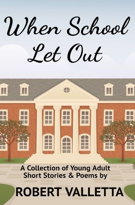 When School Let Out: A Collection of Young Adult Short Stories & Poems Cover Image