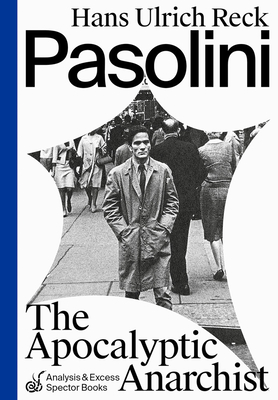 Pasolini: The Apocalyptic Anarchist Cover Image