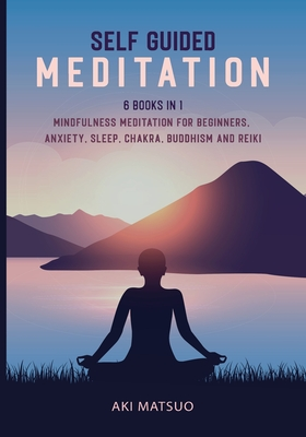 Self Guided Meditation: 6 Books in 1: Mindfulness Meditation for Beginners, Anxiety, Sleep, Chakra, Buddhism and Reiki Cover Image