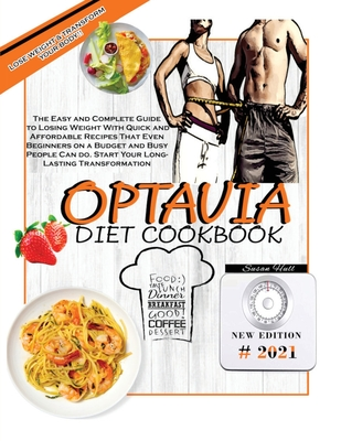 Optavia Diet Cookbook: The Easy and Complete Guide to Losing Weight With Quick and Affordable Recipes That Even Beginners on a Budget and Bus Cover Image