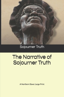 The Narrative of Sojourner Truth: A Northern Slave: Large Print Cover Image
