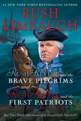 Rush Revere and the Brave Pilgrims and Rush Revere and the First Patriots: Two Time-Travel Adventures with Exceptional Americans Cover Image