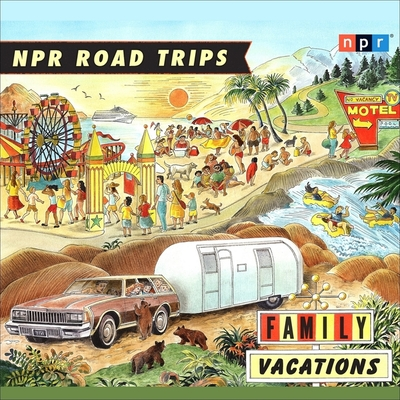 NPR Road Trips: Family Vacations Lib/E: Stories That Take You Away Cover Image