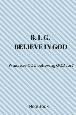 Believe in God: What are YOU believing GOD for? Cover Image