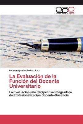 La Evaluación de la Función del Docente Universitario Cover Image