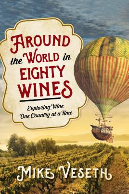 Around the World in Eighty Wines: Exploring Wine One Country at a Time Cover Image