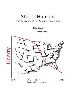 Stupid Humans: The Devolution of the American Experiment Cover Image