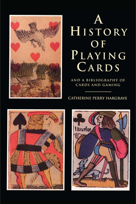 A History of Playing Cards and a Bibliography of Cards and Gaming Cover Image