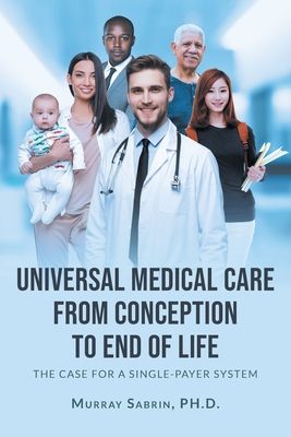 Universal Medical Care from Conception to End of Life: The Case for A Single-Payer System Cover Image