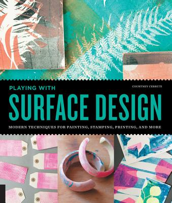 Playing with Surface Design: Modern Techniques for Painting, Stamping, Printing and More Cover Image