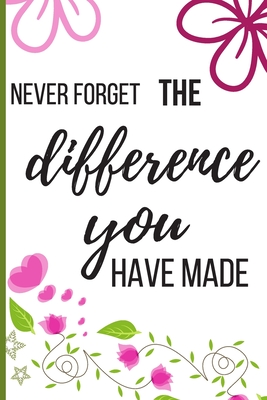 Never Forget The Difference You've Made: Inspiring Appreciation & Thank You Gift for Women and Professionals Who Have Made a Positive Influence on Peo Cover Image