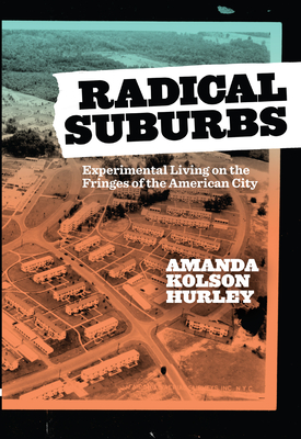 Radical Suburbs: Experimental Living on the Fringes of the American City Cover Image