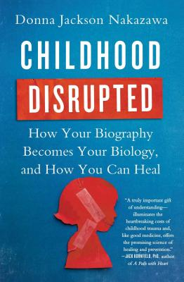 Childhood Disrupted: How Your Biography Becomes Your Biology, and How You Can Heal Cover Image
