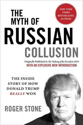The Myth of Russian Collusion: The Inside Story of How Donald Trump REALLY Won Cover Image