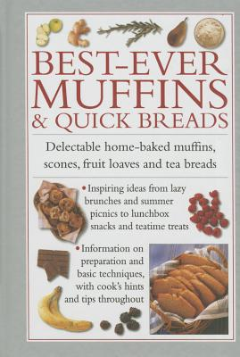 Best-Ever Muffins & Quick Breads: Delectable Home-Baked Muffins, Scones, Fruit Loaves and Quick Breads Cover Image