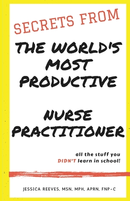 Secrets From The World's Most Productive Nurse Practitioner Cover Image