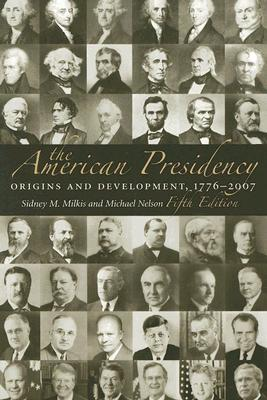 The American Presidency: Origins and Development, 1776-2007 Cover Image