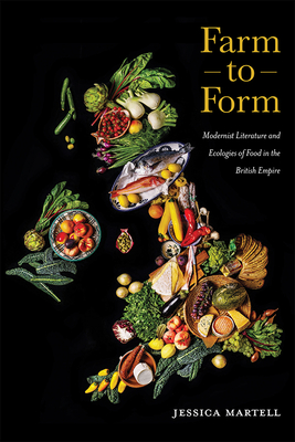 Farm to Form: Modernist Literature and Ecologies of Food in the British Empire (Cultural Ecologies of Food #1) Cover Image