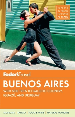 Fodor's Buenos Aires: With Side Trips to Gaucho Country, Iguazu, and Uruguay Cover Image
