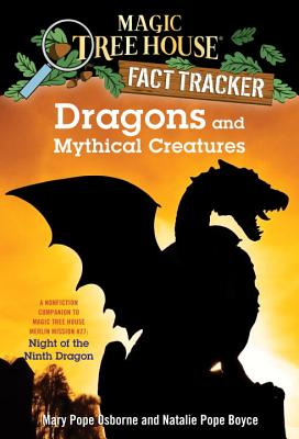 Dragons and Mythical Creatures: A Nonfiction Companion to Magic Tree House Merlin Mission #27: Night of the Ninth Dragon (Magic Tree House (R) Fact Tracker #35) Cover Image