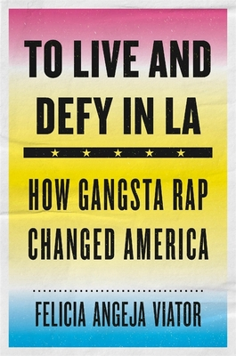 To Live and Defy in LA: How Gangsta Rap Changed America Cover Image