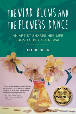 The Wind Blows and the Flowers Dance: An Artist Shares Her Life from Loss to Renewal Cover Image