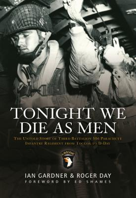Tonight We Die As Men: The untold story of Third Battalion 506 Parachute Infantry Regiment from Tocchoa to D-Day (General Military) Cover Image