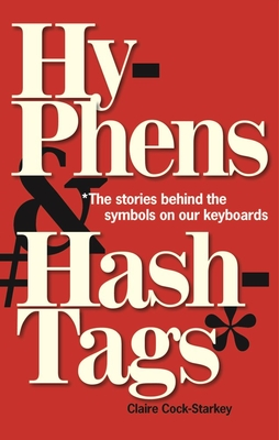 Hyphens & Hashtags*: *The stories behind the symbols on our keyboard Cover Image