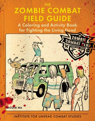 The Zombie Combat Field Guide: A Coloring and Activity Book for Fighting the Living Dead Cover Image