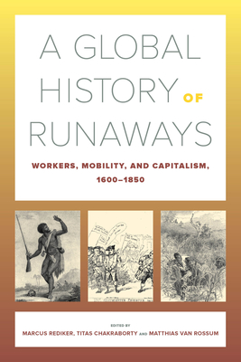 A Global History of Runaways: Workers, Mobility, and Capitalism, 1600–1850 (California World History Library #28) Cover Image