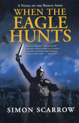 When the Eagle Hunts: A Novel of the Roman Army (Eagle Series #3) Cover Image