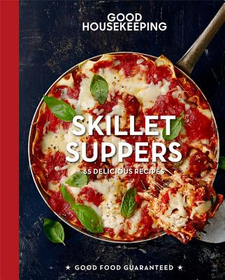 Good Housekeeping Skillet Suppers, 12: 65 Delicious Recipes (Good Food Guaranteed #12) Cover Image