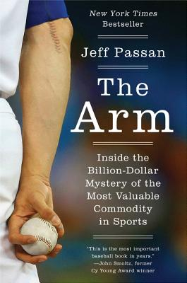 The Arm: Inside the Billion-Dollar Mystery of the Most Valuable Commodity in Sports Cover Image