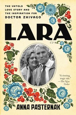 Lara: The Untold Love Story and the Inspiration for Doctor Zhivago Cover Image