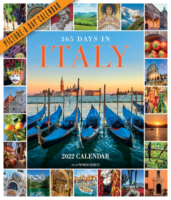 365 Days in Italy Picture-A-Day Wall Calendar 2022: Celebrate 365 Days of Italy's Food, Landscapes, Art, Architecture, and Spirit. Cover Image