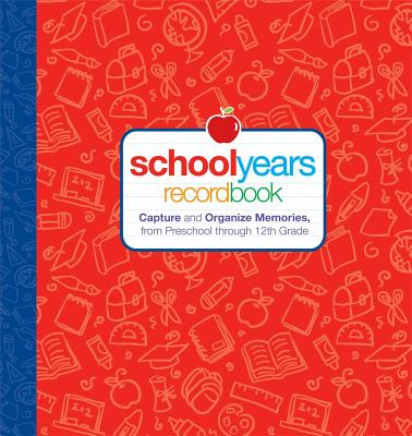 School Years: Record Book: Capture and Organize Memories from Preschool Through 12th Grade Cover Image