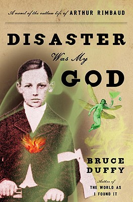 Disaster Was My God: A Novel of the Outlaw Life of Arthur Rimbaud Cover Image