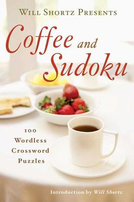 Will Shortz Presents Coffee and Sudoku: 100 Wordless Crossword Puzzles Cover Image
