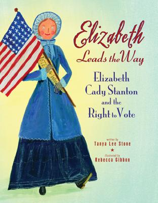 Elizabeth Leads the Way: Elizabeth Cady Stanton and the Right to Vote Cover Image