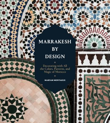 Marrakesh by Design: Decorating with All the Colors, Patterns, and Magic of Morocco Cover Image