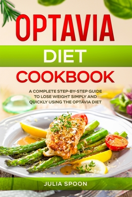 Optavia Diet Cookbook: A Complete Step-by-Step Guide to Lose Weight Simply and Quickly Using the Optavia Diet Cover Image