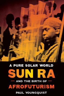 A Pure Solar World: Sun Ra and the Birth of Afrofuturism (Discovering America) Cover Image