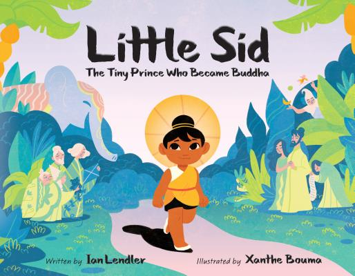 Little Sid: The Tiny Prince Who Became Buddha by Ian Lendler