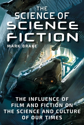 The Science of Science Fiction: The Influence of Film and Fiction on the Science and Culture of Our Times Cover Image