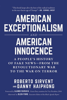 American Exceptionalism and American Innocence: A People's History of Fake News—From the Revolutionary War to the War on Terror Cover Image