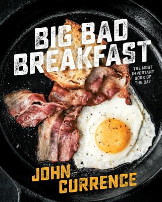 Big Bad Breakfast: The Most Important Book of the Day [A Cookbook] Cover Image